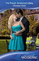 The French Aristocrat's Baby (Mills & Boon Modern)
