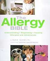 The Allergy Bible: The Definitive Guide to Understanding, Diagnosing and Treating Allergies and Intolerances