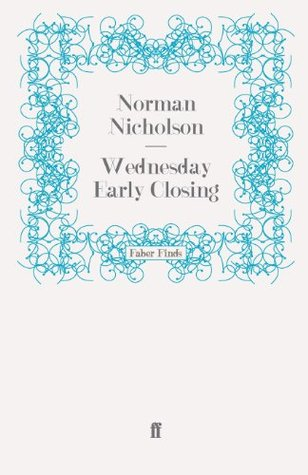 Wednesday Early Closing  by  Norman Nicholson