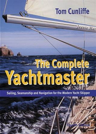 Complete Yachtsmaster: Sailing, Seamanship and Navigation for the Modern Yacht Skipper  by  Tom Cunliffe