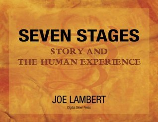 Seven Stages: Story and the Human Experience Joe Lambert