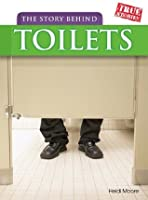 The Story Behind Toilets. Elizabeth Raum