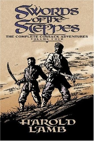 Swords of the Steppes: The Complete Cossack Adventures, Volume Four  by  Harold Lamb