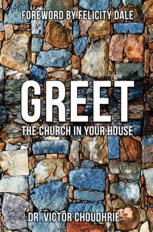 Greet the church in your house  by  Victor Choudhrie