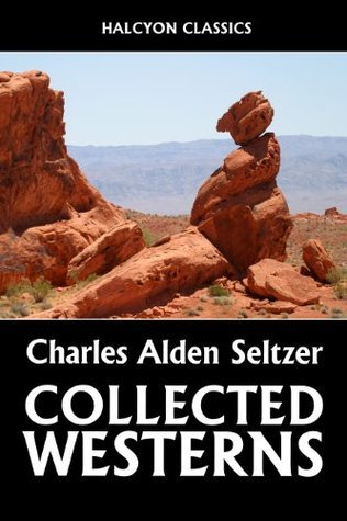 The Collected Westerns of Charles Alden Seltzer (Unexpurgated Edition)  by  Charles Alden Seltzer