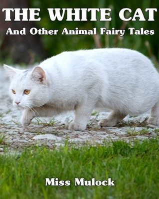 The White Cat And Other Animal Fairy Tales  by  Miss Mulock