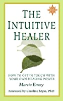 The Intuitive Healer: How To Get In Touch With Your Own Healing Power