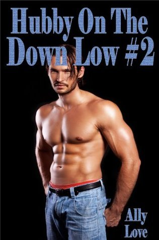 Hubby On The Down Low #2 M/M Gay Straight Seduction Menage XXX Erotica Ally Love