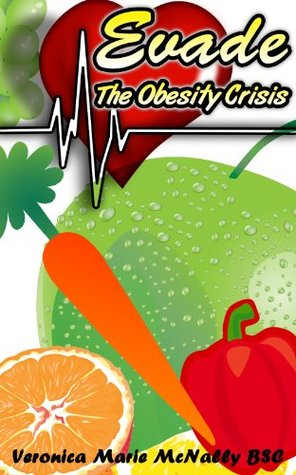 Evade The Obesity Crisis  by  Veronica McNally