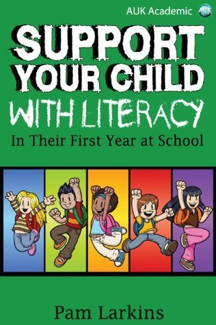 Support Your Child With Literacy  by  Pam Larkins