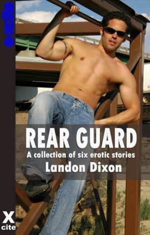 Rear Guard - a collection of gay erotic stories  by  Landon Dixon