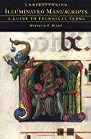 Understanding Illuminated Manuscripts: A Guide to Technical Terms
