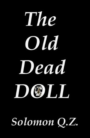 The Old Dead Doll  by  Solomon Q.Z.