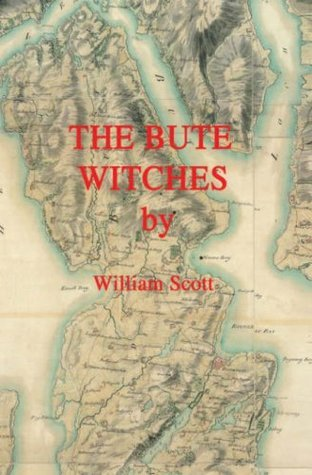 The Bute Witches: History, Reconstruction of Events, Historical Records and Inferences  by  William Scott