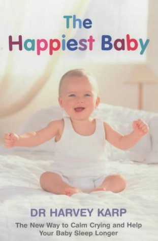 The Happiest Baby On The Block: The New Way To Calm Crying And Help Your Baby Sleep Longer Harvey Karp
