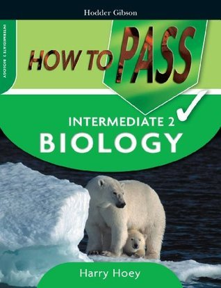 How To Pass Intermediate 2 Biology  by  Harry Hoey