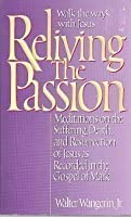 Reliving the Passion: Meditations on the Suffering, Death, and Resurrection of Jesus As..