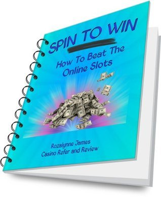 Spin To Win - How To Beat The Online Slots  by  Rozalynne James