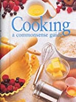 Cooking: A Common Sense Guide