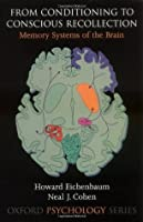 From Conditioning to Conscious Recollection: Memory Systems of the Brain (Oxford Psychology)