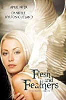 Flesh and Feathers (The Flesh Series)