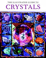 The Illustrated Guide to Crystals