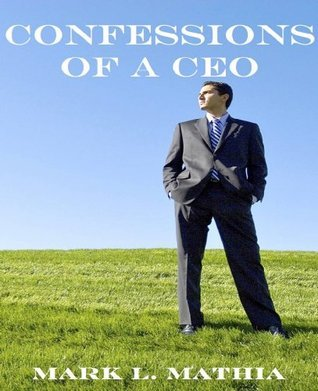 Confessions of a CEO  by  Mark Mathia
