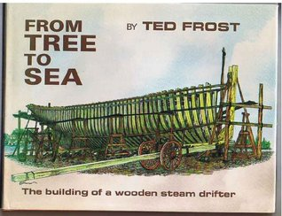 From Tree To Sea: The Building Of A Wooden Steam Drifter  by  Ted Frost