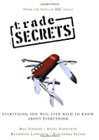 Trade Secrets: Everything You Will Ever Need to Know About Everything