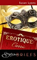 Erotique: Carrie (Mills & Boon Spice Briefs)
