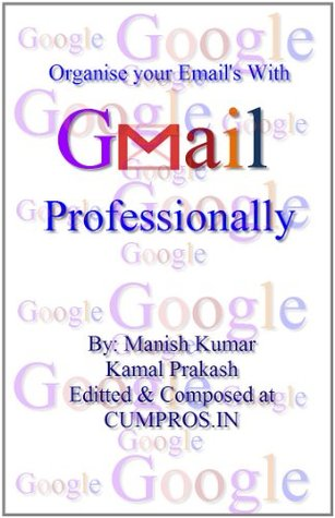 Organise your Emails with GMAIL professionally Manish Kumar
