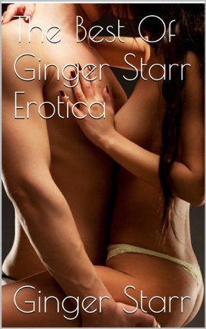 The Best Of Ginger Starr Erotica  by  Ginger Starr