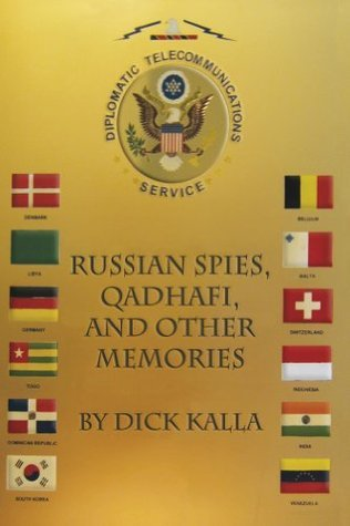 Russian Spies, Qadhafi, And Other Memories  by  Dick Kalla