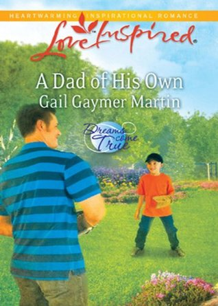 A Dad of His Own (Mills & Boon Love Inspired) (Dreams Come True - Book 1)  by  Gail Gaymer Martin