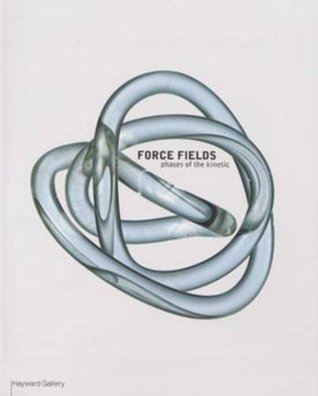 Force Fields: Phases of the Kinetic  by  Guy Brett