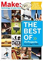 The Best of MAKE (Make 75 Projects from the pages of MAKE)