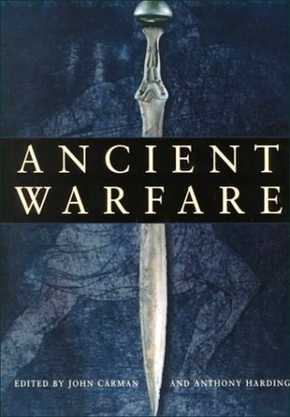 Ancient Warfare: Archaeological Perspectives John Carmen