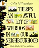 Theres An Awful Lot Of Weirdos In Our Neighbourhood: A Book Of Rather Silly Verse And Pictures