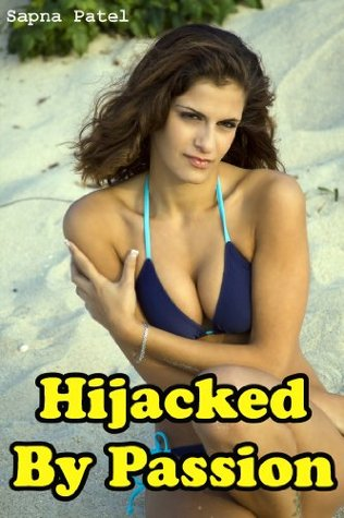 Hijacked By Passion  by  Sapna Patel