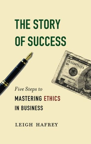 The Story of Success: Five Steps to Mastering Eithics in Business  by  Leigh Hafrey