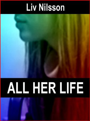 All Her Life: An Erotic Tale of Lesbian Seduction  by  Liv Nilsson