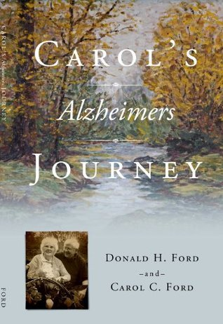 Carols Alzheimers Journey  by  Donald H. Ford