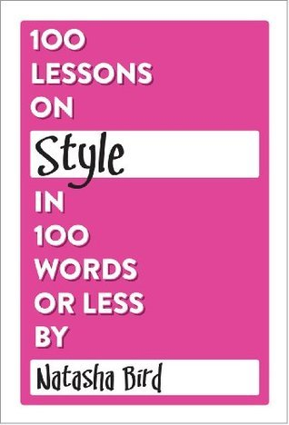 100 Lessons on Style in 100 Words or Less (100 Lessons in 100 Words or Less) Natasha Bird