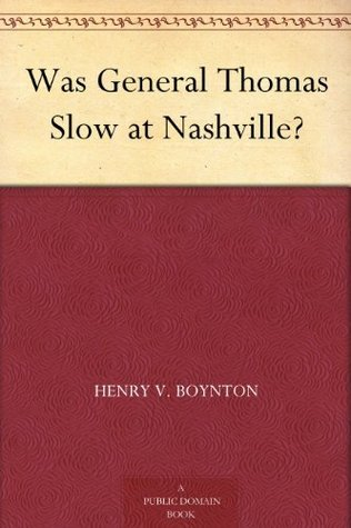 Was General Thomas Slow at Nashville?  by  Henry Van Ness Boynton