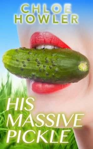 His Massive Pickle  by  Chloe Howler