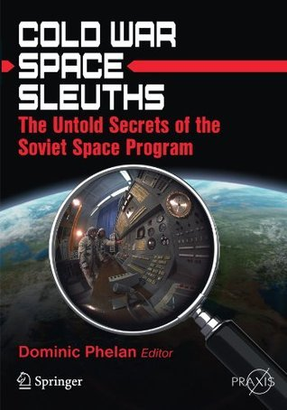 Cold War Space Sleuths (Springer Praxis Books / Space Exploration)  by  Dominic Phelan