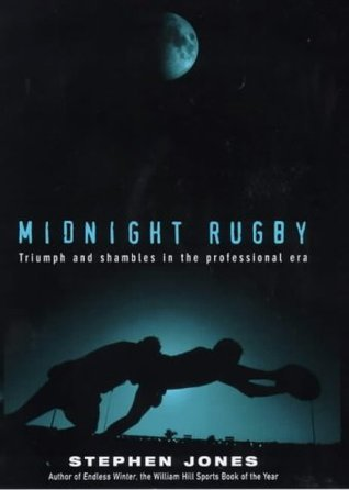 Midnight Rugby: Triumph and Shambles in the Professional Era Stephen  Jones