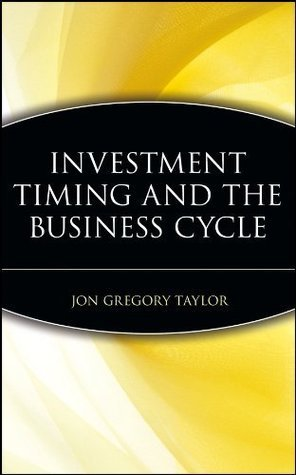 Investment Timing and the Business Cycle (Frontiers in Finance Series) Jon Gregory Taylor