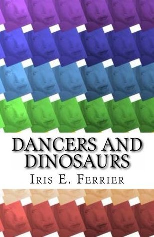 Dancers and Dinosaurs  by  Iris E Ferrier