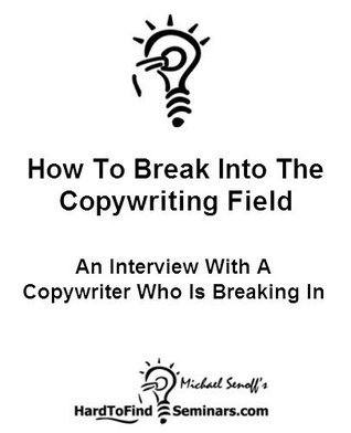 How To Break Into The Copywriting Field: An Interview With A Copywriter Who Is Breaking In  by  Michael Senoff